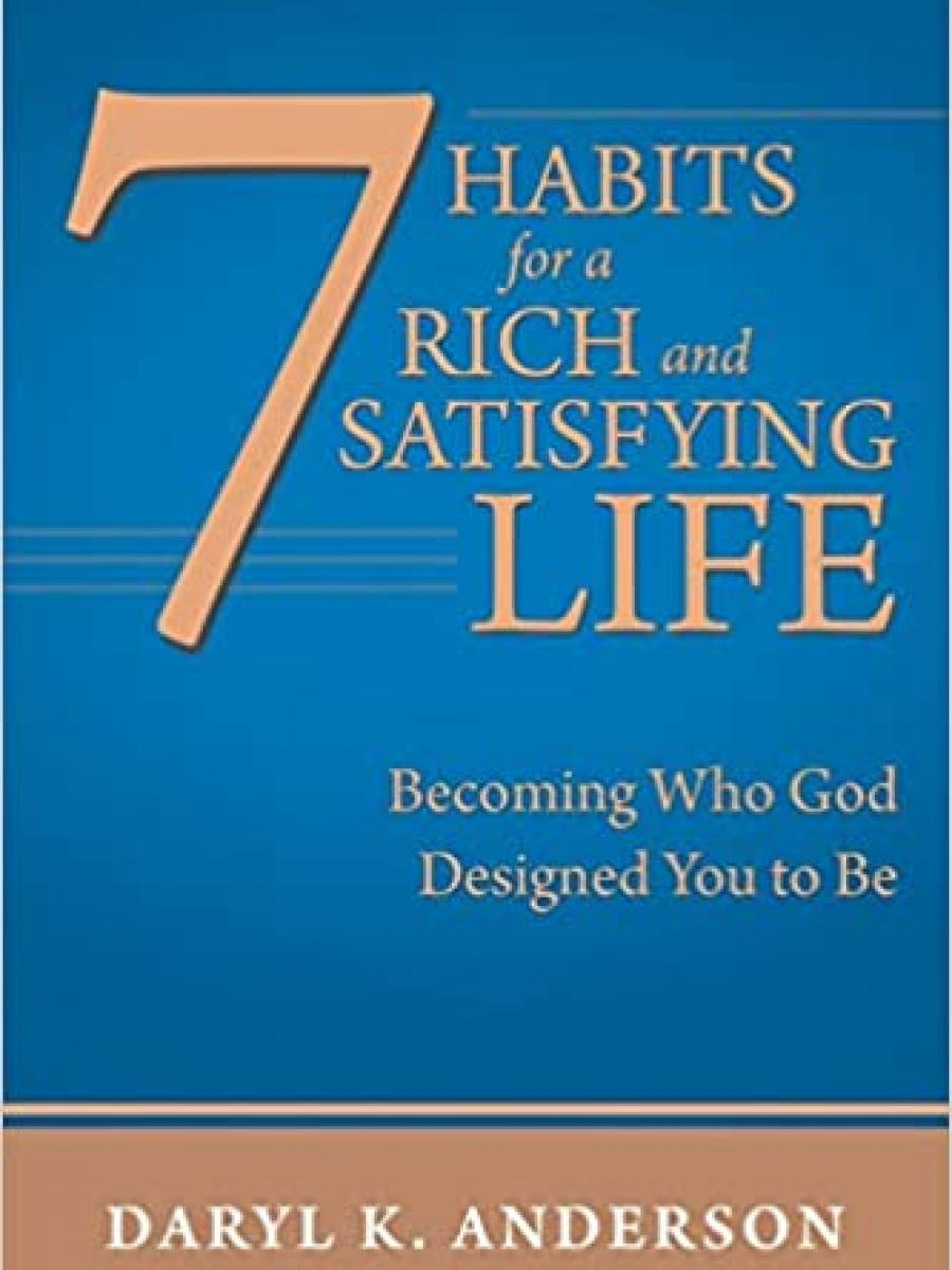 Cover of 7 Habits for a Rich and Satisfying Life: Becoming Who God Designed You to Be by Daryl Anderson