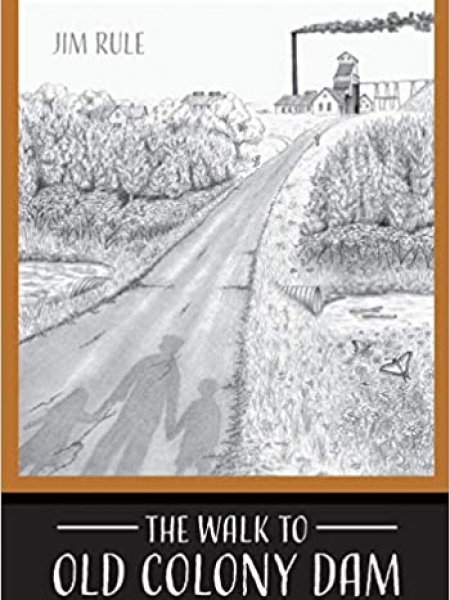Cover of The Walk to Old Colony Dam by Jim Rule